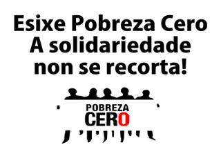 Esixe Pobreza Cero - A solidariedade non se recorta!